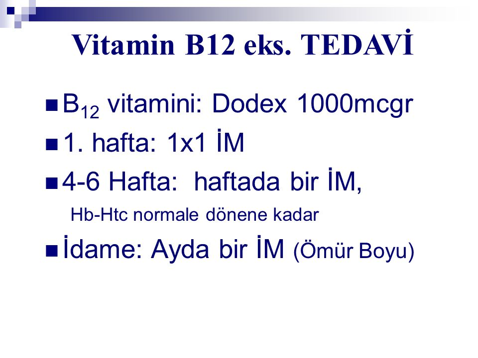 Vitamin B12 eks. TEDAVİ B12 vitamini: Dodex 1000mcgr 1. hafta: 1x1 İM