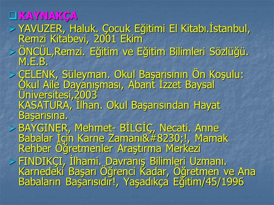KAYNAKÇA YAVUZER, Haluk. Çocuk Eğitimi El Kitabı.İstanbul, Remzi Kitabevi, 2001 Ekim. ÖNCÜL,Remzi. Eğitim ve Eğitim Bilimleri Sözlüğü. M.E.B.