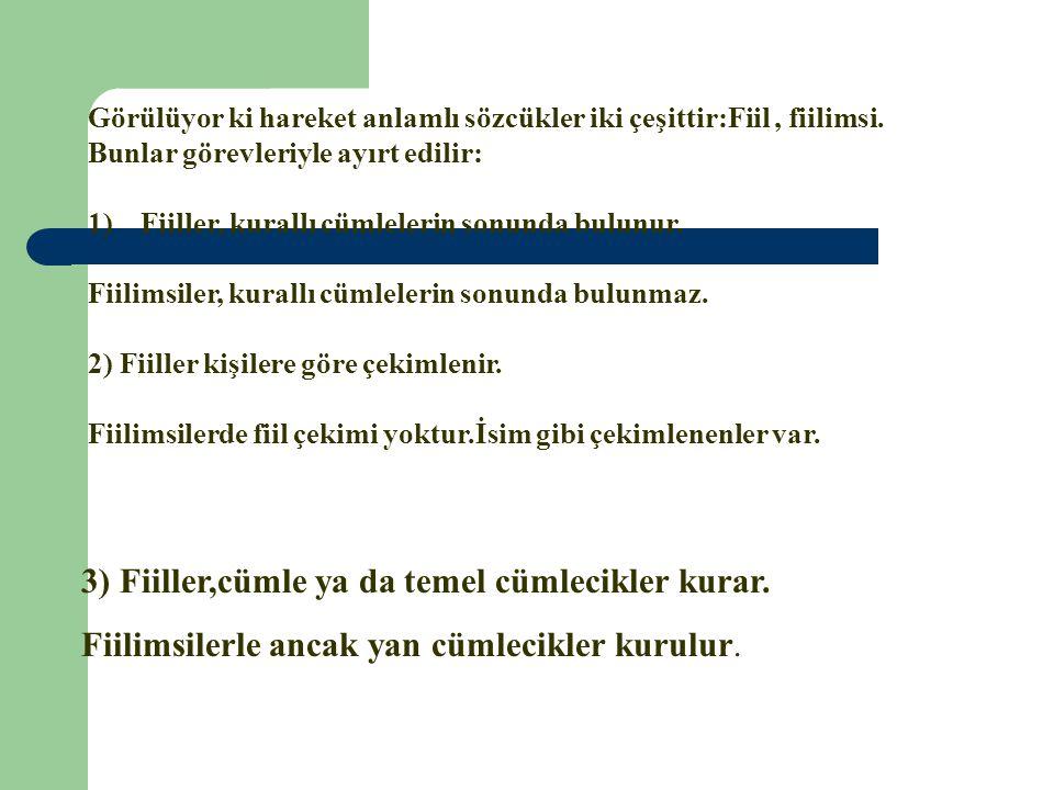 3) Fiiller,cümle ya da temel cümlecikler kurar.