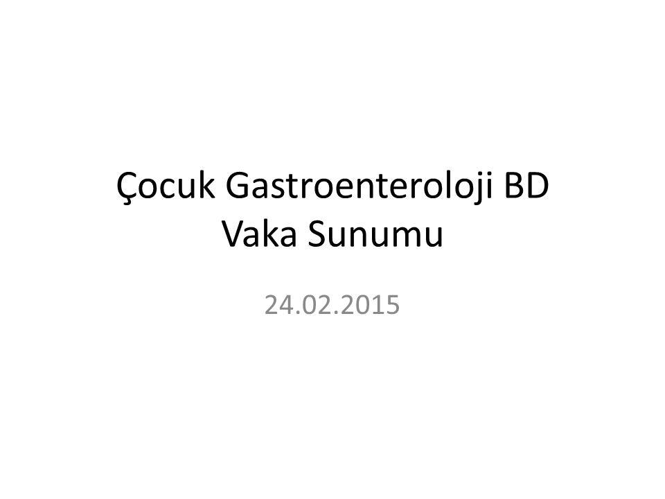 Çocuk Gastroenteroloji BD Vaka Sunumu