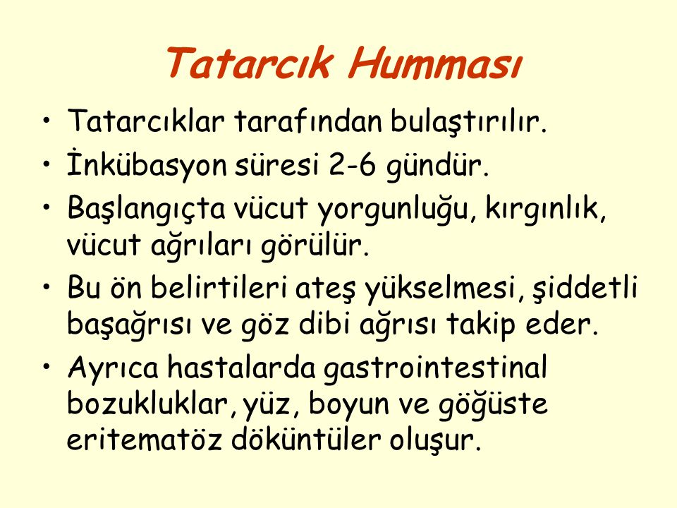 Tatarcık Humması Tatarcıklar tarafından bulaştırılır.