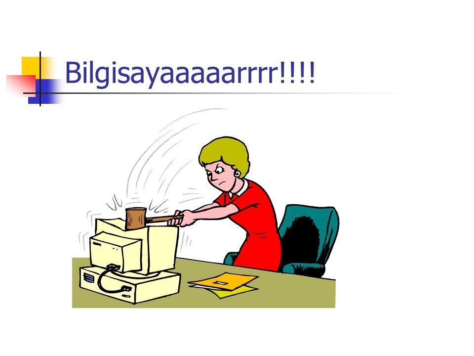 Bilgisayaaaaarrrr!!!!