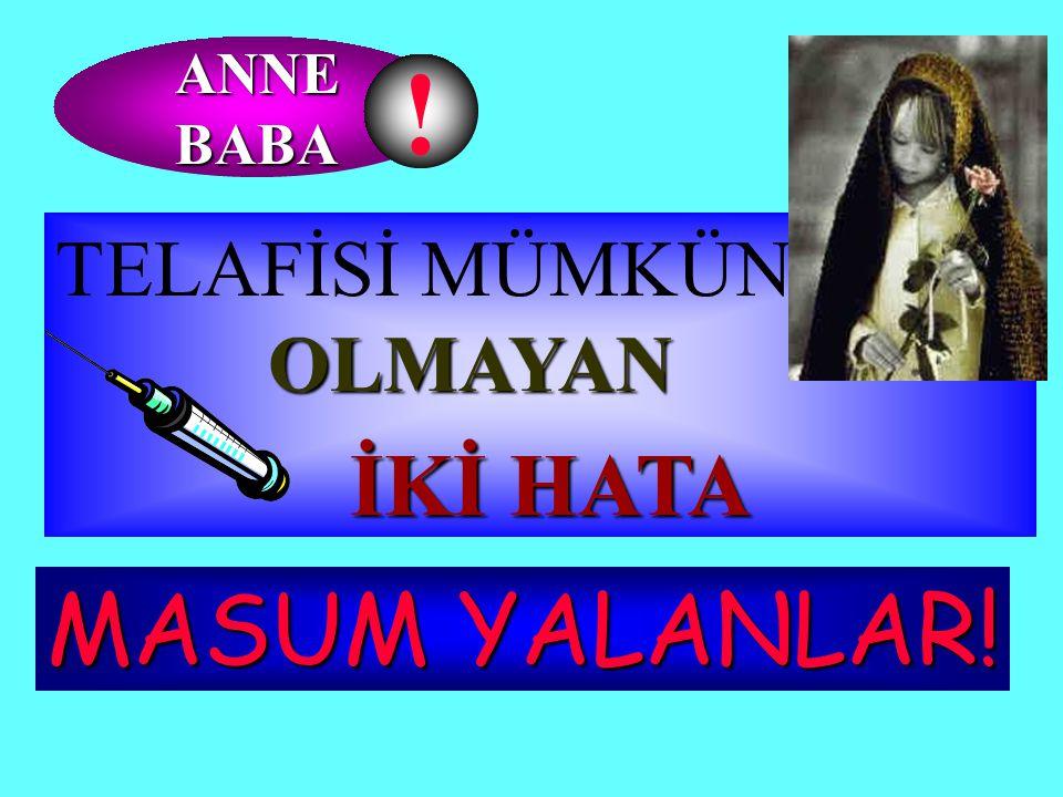 ANNE BABA ! 4 TELAFİSİ MÜMKÜN OLMAYAN İKİ HATA MASUM YALANLAR!