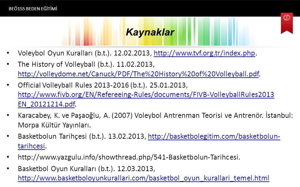 BEÖ155 BEDEN EĞİTİMİ Kaynaklar. Voleybol Oyun Kuralları (b.t.). 12.02.2013, http://www.tvf.org.tr/index.php.