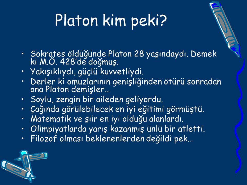 Platon kim peki Sokrates öldüğünde Platon 28 yaşındaydı. Demek ki M.Ö. 428'de doğmuş. Yakışıklıydı, güçlü kuvvetliydi.