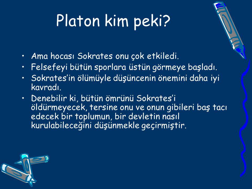 Platon kim peki Ama hocası Sokrates onu çok etkiledi.