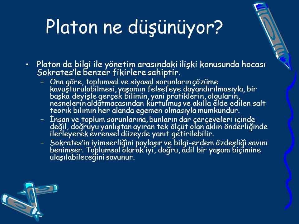 Platon ne düşünüyor Platon da bilgi ile yönetim arasındaki ilişki konusunda hocası Sokrates'le benzer fikirlere sahiptir.