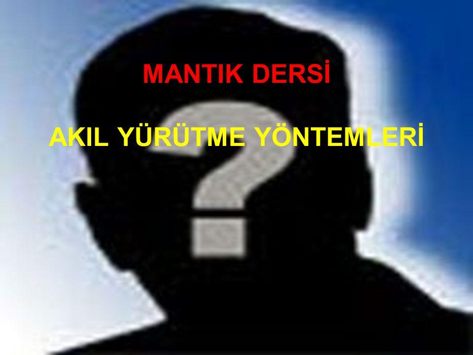 MANTIK DERSİ AKIL YÜRÜTME YÖNTEMLERİ