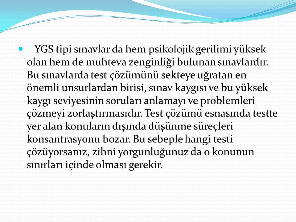 YGS tipi sınavlar da hem psikolojik gerilimi yüksek olan hem de muhteva zenginliği bulunan sınavlardır.