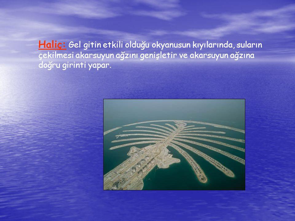 Haliç: Gel gitin etkili olduğu okyanusun kıyılarında, suların