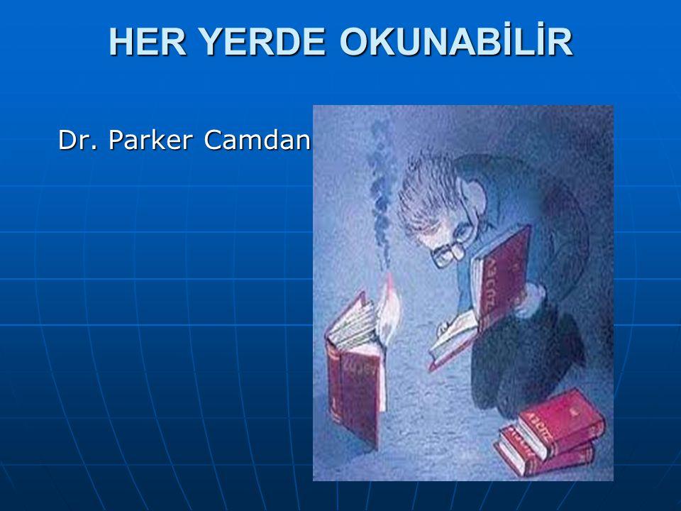 HER YERDE OKUNABİLİR Dr. Parker Camdan