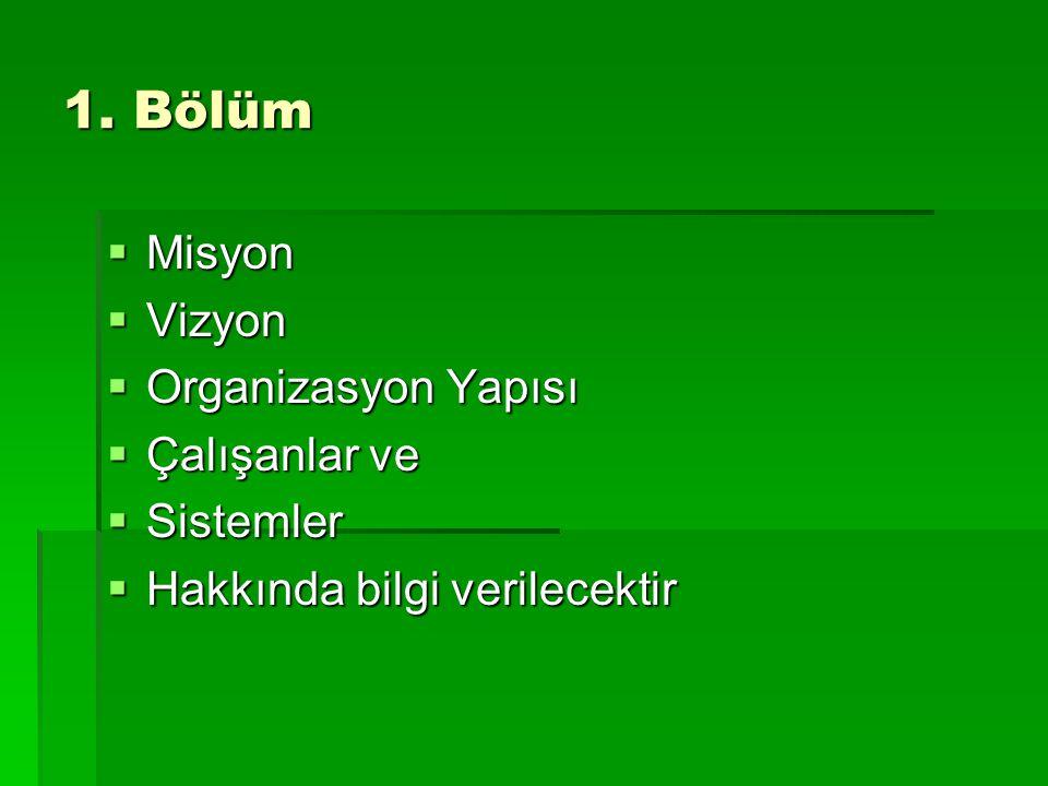 1. Bölüm Misyon Vizyon Organizasyon Yapısı Çalışanlar ve Sistemler