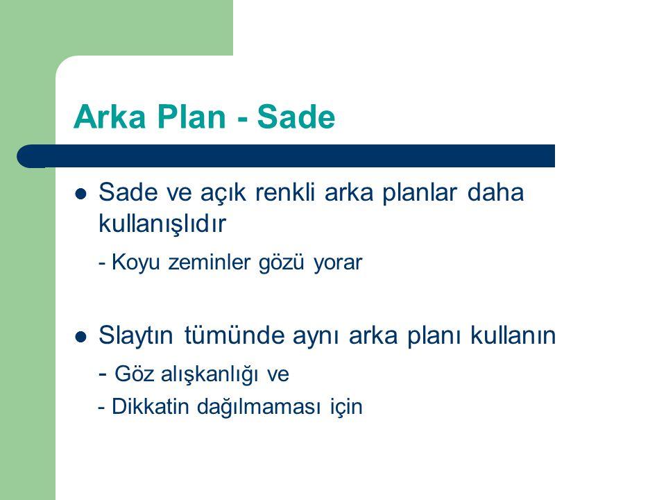 Arka Plan - Sade Sade ve açık renkli arka planlar daha kullanışlıdır