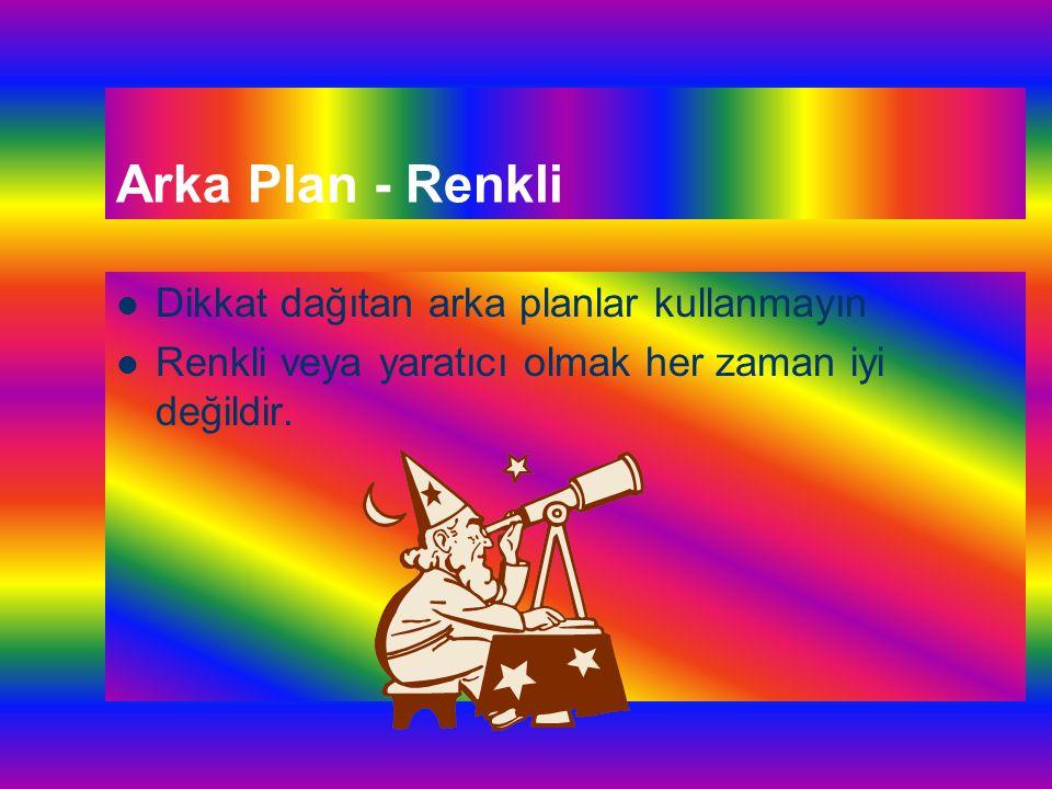 Arka Plan - Renkli Dikkat dağıtan arka planlar kullanmayın