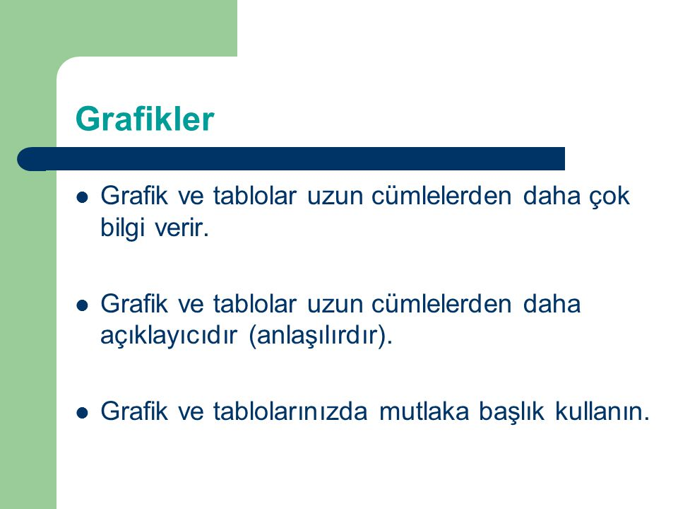 Grafikler Grafik ve tablolar uzun cümlelerden daha çok bilgi verir.