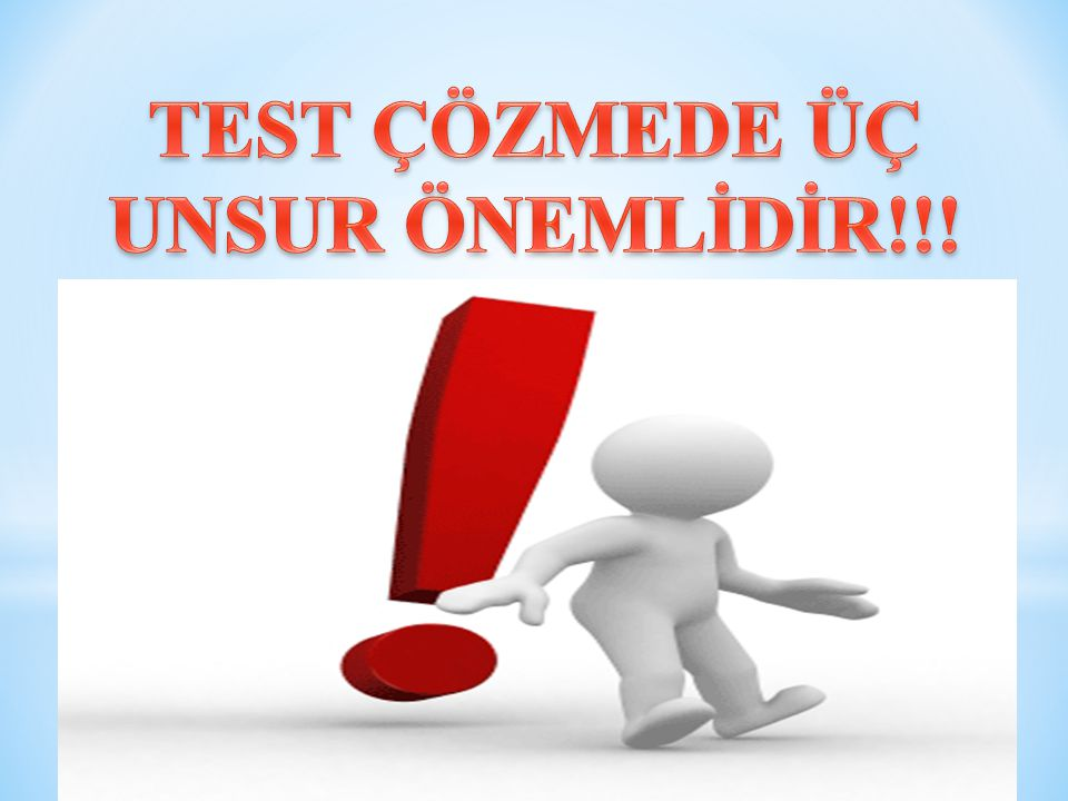 TEST ÇÖZMEDE ÜÇ UNSUR ÖNEMLİDİR!!!