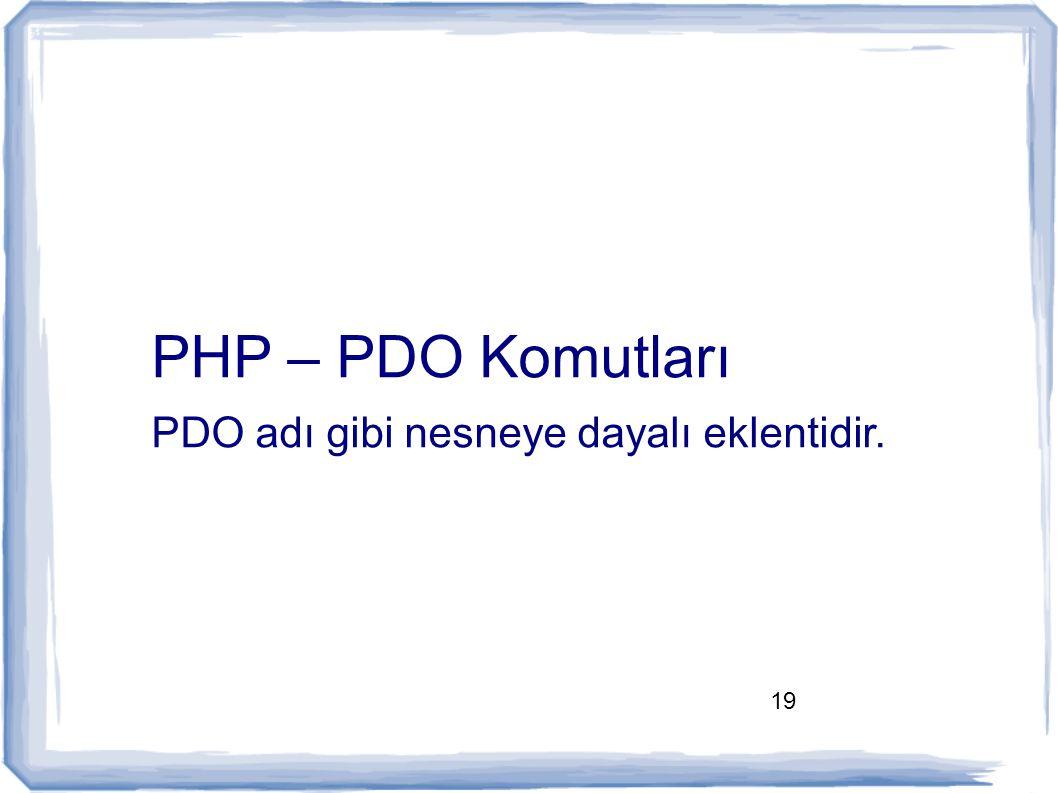 PHP – PDO Komutları PDO adı gibi nesneye dayalı eklentidir.