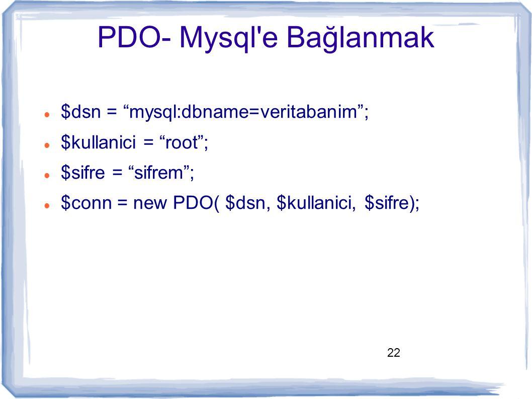 PDO- Mysql e Bağlanmak $dsn = mysql:dbname=veritabanim ;