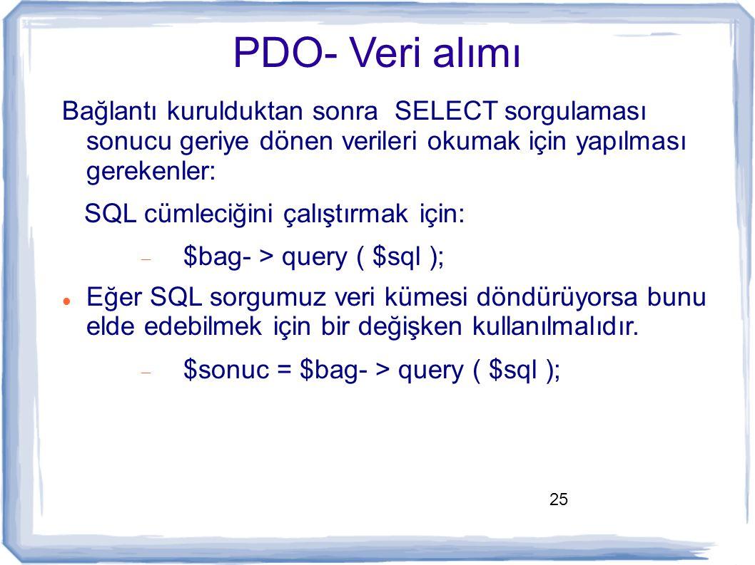 PDO- Veri alımı Bağlantı kurulduktan sonra SELECT sorgulaması sonucu geriye dönen verileri okumak için yapılması gerekenler:
