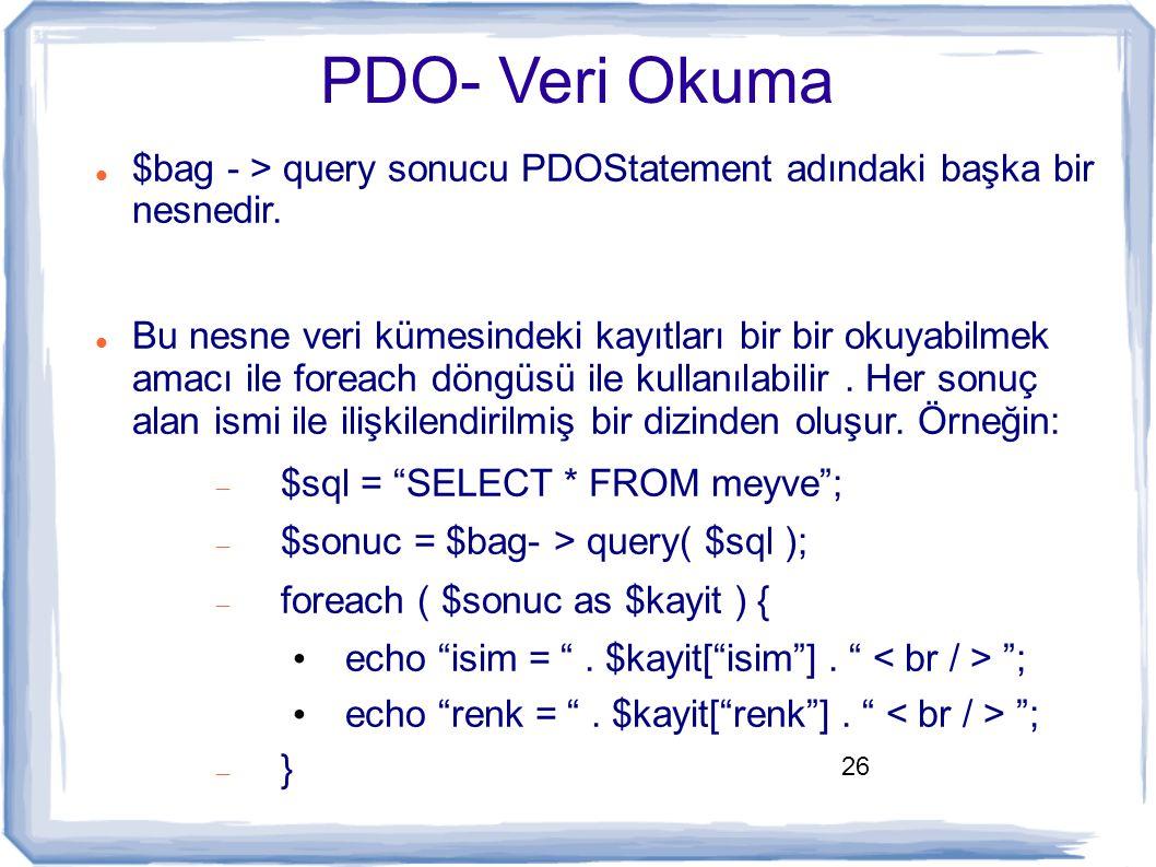 PDO- Veri Okuma $bag - > query sonucu PDOStatement adındaki başka bir nesnedir.