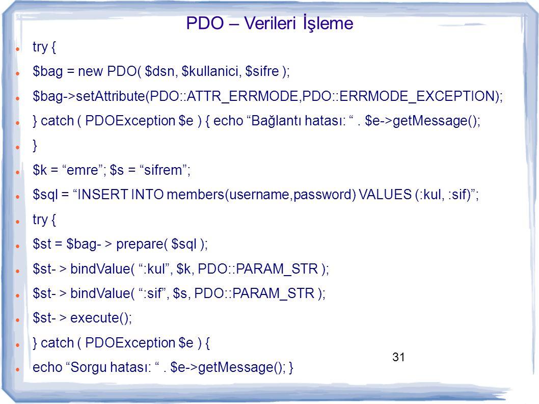 PDO – Verileri İşleme try {
