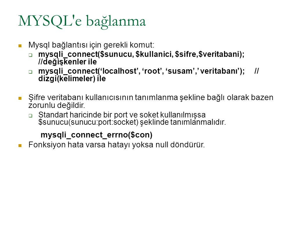 MYSQL e bağlanma Mysql bağlantısı için gerekli komut: