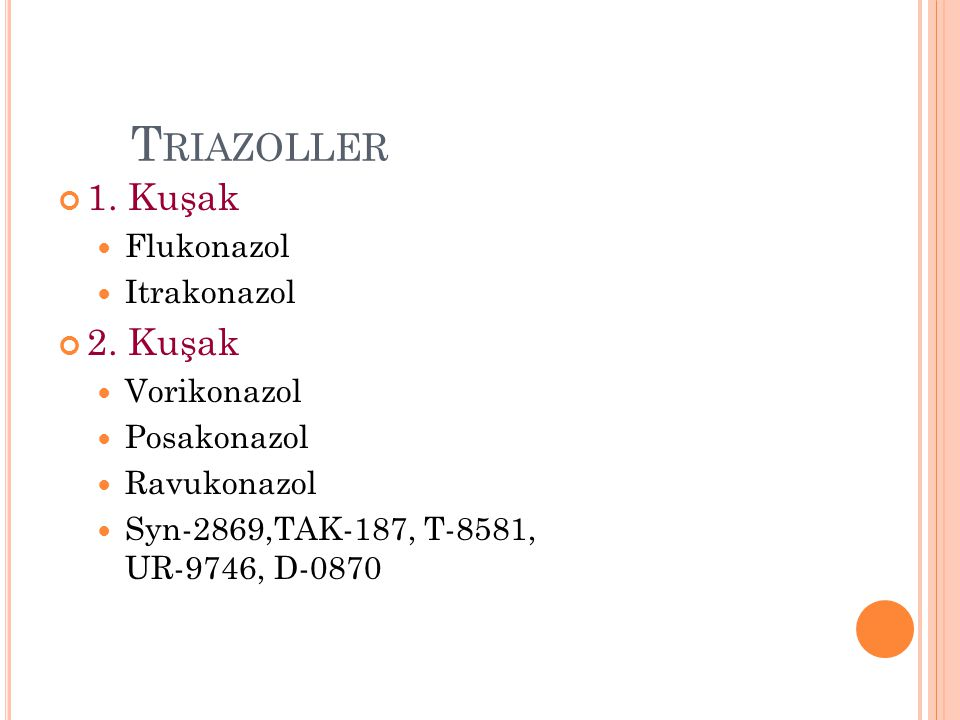 Triazoller 1. Kuşak 2. Kuşak Flukonazol Itrakonazol Vorikonazol