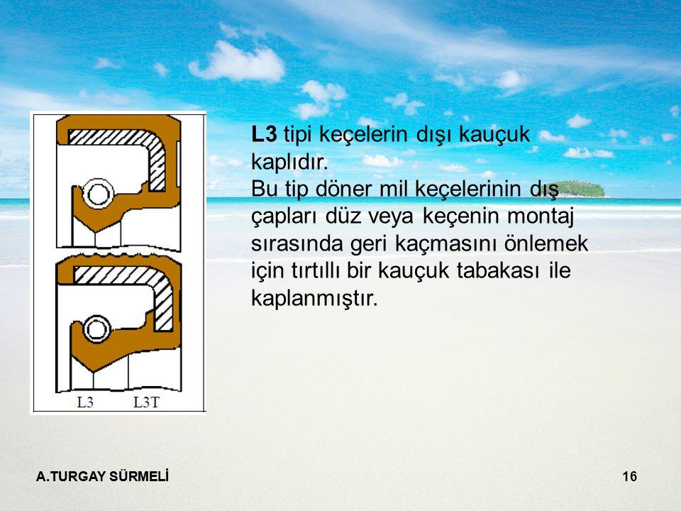 L3 tipi keçelerin dışı kauçuk kaplıdır.