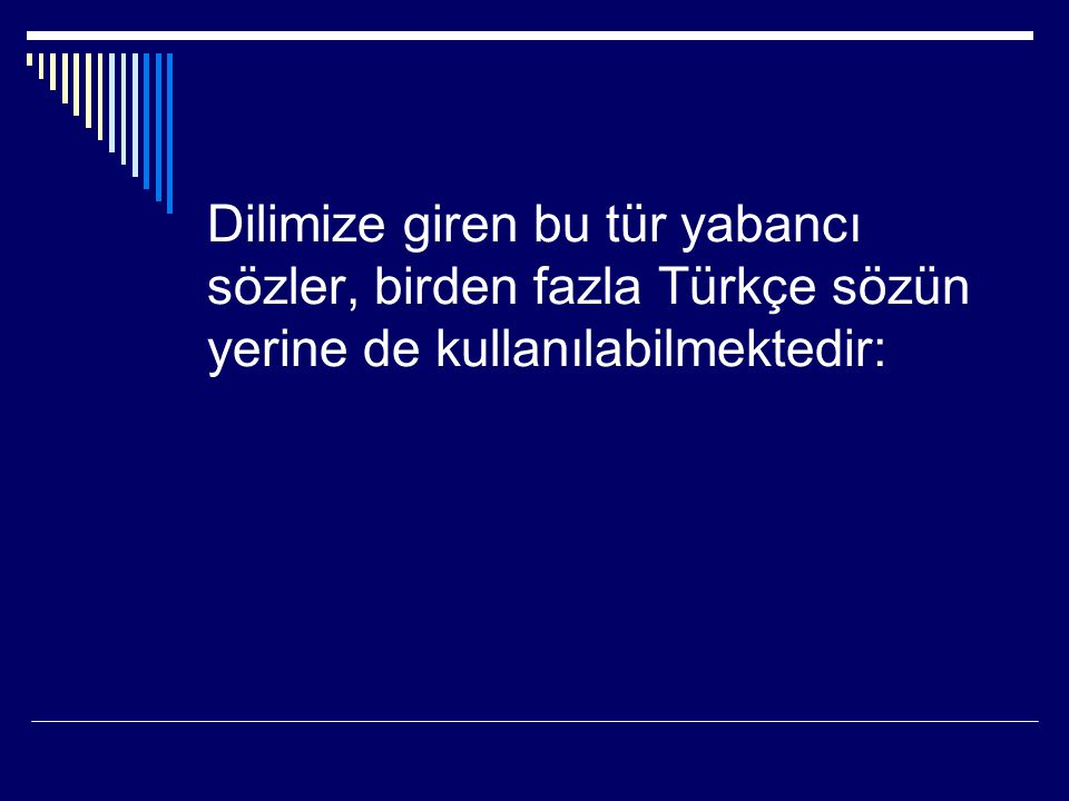 Dilimize giren bu tür yabancı sözler, birden fazla Türkçe sözün yerine de kullanılabilmektedir: