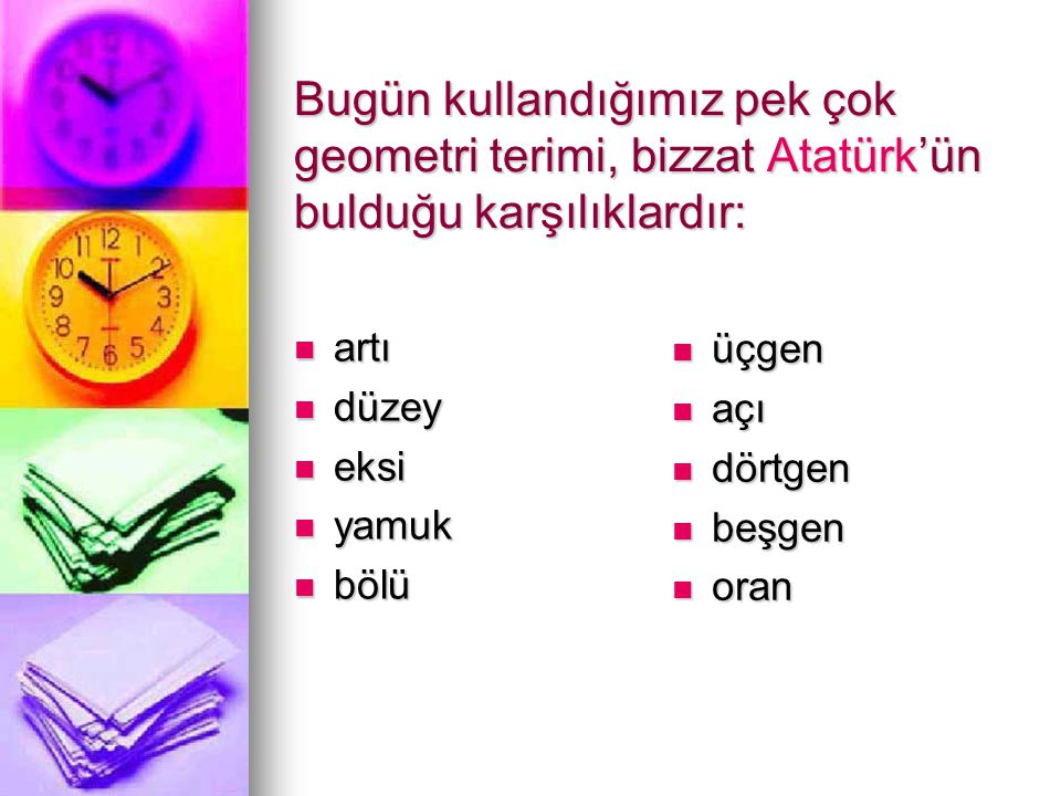Bugün kullandığımız pek çok geometri terimi, bizzat Atatürk'ün bulduğu karşılıklardır: