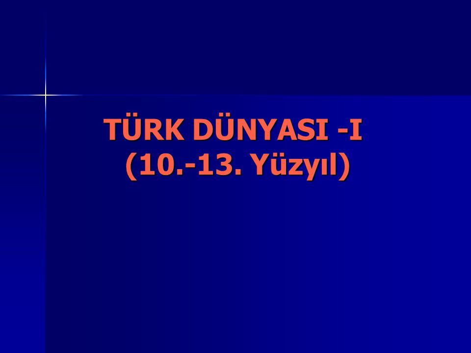 TÜRK DÜNYASI -I (10.-13. Yüzyıl)