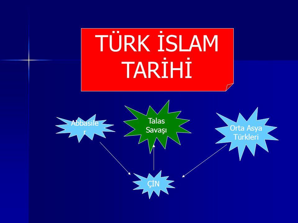 TÜRK İSLAM TARİHİ Talas Savaşı Orta Asya Türkleri Abbasiler ÇİN