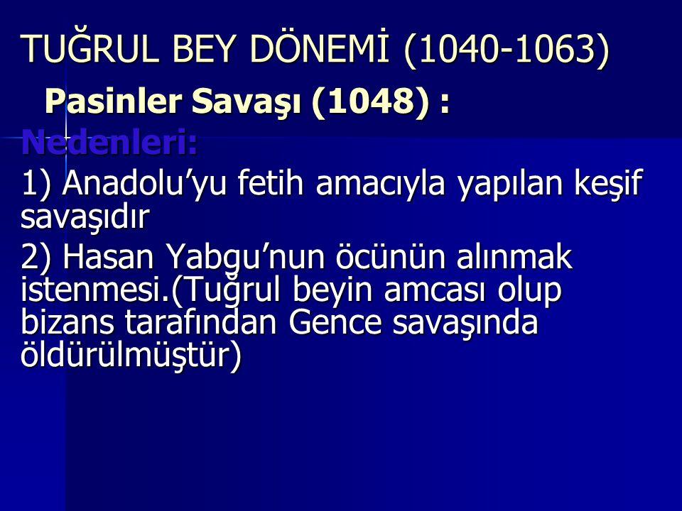 TUĞRUL BEY DÖNEMİ (1040-1063) Nedenleri: