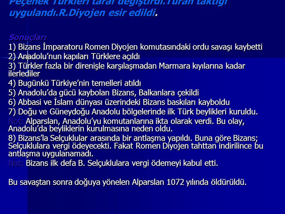 Savaş sırasında Bizans ordusunda yer alan Uz ve Peçenek Türkleri taraf değiştirdi.Turan taktiği uygulandı.R.Diyojen esir edildi.