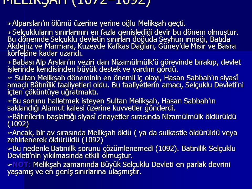 MELİKŞAH (1072–1092) Alparslan'ın ölümü üzerine yerine oğlu Melikşah geçti.