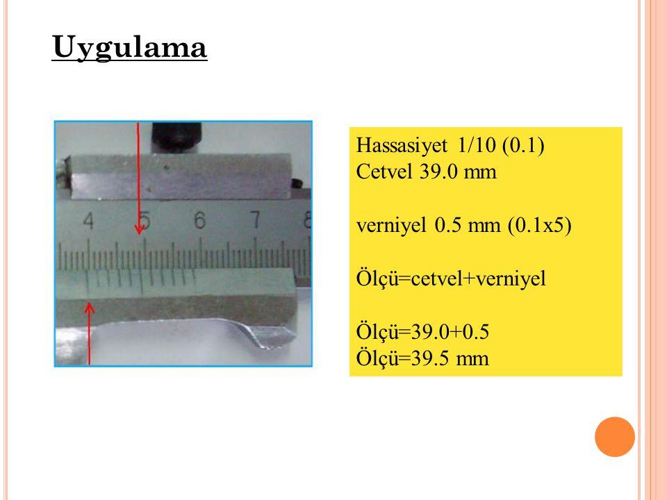 Uygulama Hassasiyet 1/10 (0.1) Cetvel 39.0 mm verniyel 0.5 mm (0.1x5)
