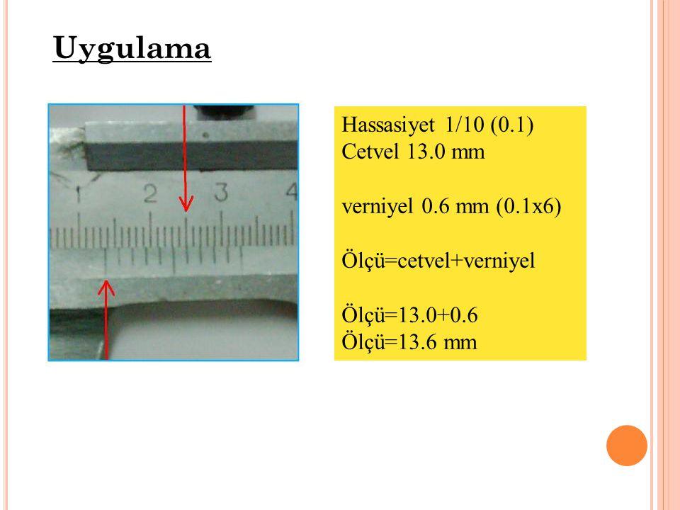 Uygulama Hassasiyet 1/10 (0.1) Cetvel 13.0 mm verniyel 0.6 mm (0.1x6)