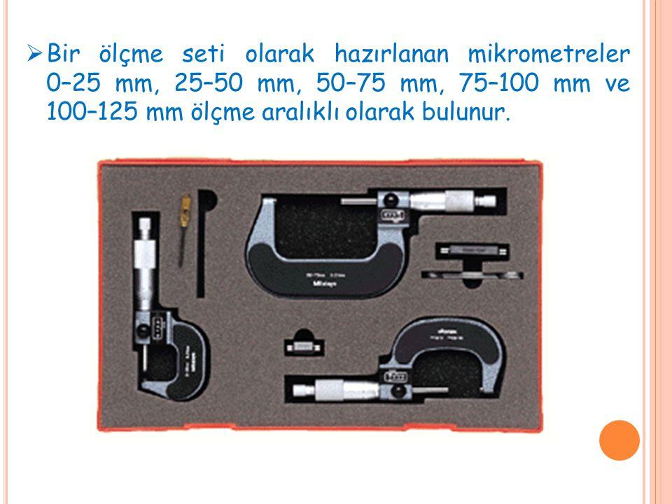 Bir ölçme seti olarak hazırlanan mikrometreler 0–25 mm, 25–50 mm, 50–75 mm, 75–100 mm ve 100–125 mm ölçme aralıklı olarak bulunur.