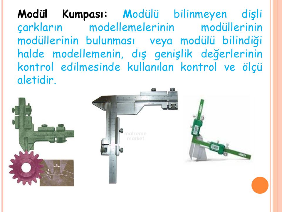 Modül Kumpası: Modülü bilinmeyen dişli çarkların modellemelerinin modüllerinin modüllerinin bulunması veya modülü bilindiği halde modellemenin, dış genişlik değerlerinin kontrol edilmesinde kullanılan kontrol ve ölçü aletidir.