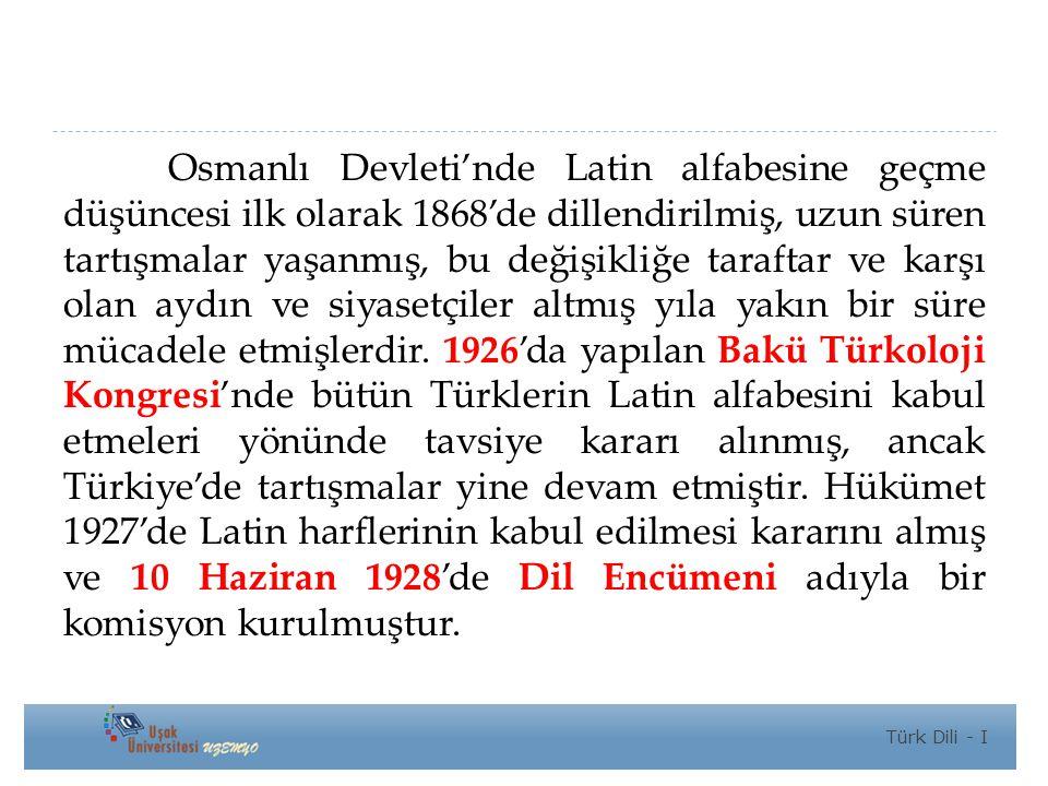 Osmanlı Devleti'nde Latin alfabesine geçme düşüncesi ilk olarak 1868'de dillendirilmiş, uzun süren tartışmalar yaşanmış, bu değişikliğe taraftar ve karşı olan aydın ve siyasetçiler altmış yıla yakın bir süre mücadele etmişlerdir. 1926'da yapılan Bakü Türkoloji Kongresi'nde bütün Türklerin Latin alfabesini kabul etmeleri yönünde tavsiye kararı alınmış, ancak Türkiye'de tartışmalar yine devam etmiştir. Hükümet 1927'de Latin harflerinin kabul edilmesi kararını almış ve 10 Haziran 1928'de Dil Encümeni adıyla bir komisyon kurulmuştur.