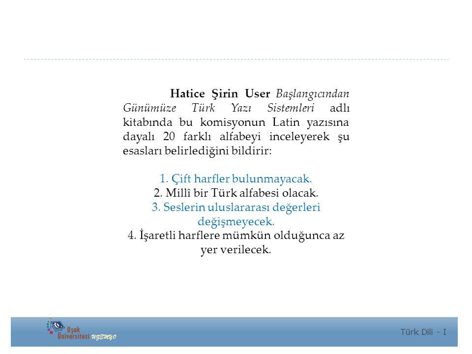 1. Çift harfler bulunmayacak. 2. Millî bir Türk alfabesi olacak.