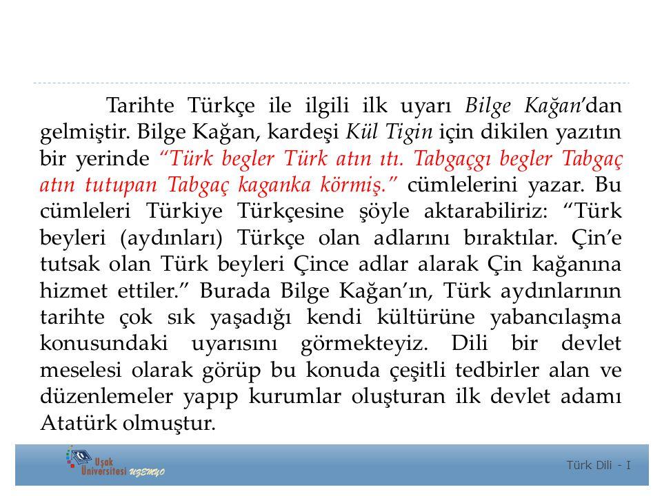 Tarihte Türkçe ile ilgili ilk uyarı Bilge Kağan'dan gelmiştir