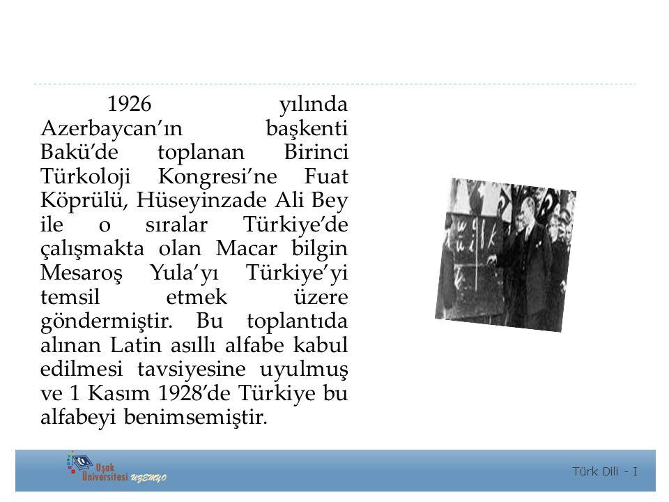 1926 yılında Azerbaycan'ın başkenti Bakü'de toplanan Birinci Türkoloji Kongresi'ne Fuat Köprülü, Hüseyinzade Ali Bey ile o sıralar Türkiye'de çalışmakta olan Macar bilgin Mesaroş Yula'yı Türkiye'yi temsil etmek üzere göndermiştir. Bu toplantıda alınan Latin asıllı alfabe kabul edilmesi tavsiyesine uyulmuş ve 1 Kasım 1928'de Türkiye bu alfabeyi benimsemiştir.