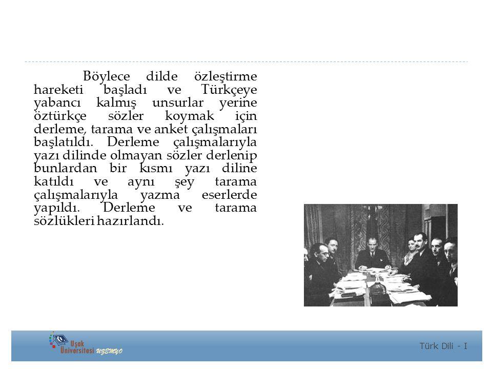 Böylece dilde özleştirme hareketi başladı ve Türkçeye yabancı kalmış unsurlar yerine öztürkçe sözler koymak için derleme, tarama ve anket çalışmaları başlatıldı. Derleme çalışmalarıyla yazı dilinde olmayan sözler derlenip bunlardan bir kısmı yazı diline katıldı ve aynı şey tarama çalışmalarıyla yazma eserlerde yapıldı. Derleme ve tarama sözlükleri hazırlandı.