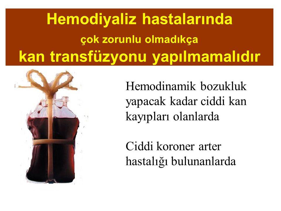 Hemodiyaliz hastalarında çok zorunlu olmadıkça kan transfüzyonu yapılmamalıdır