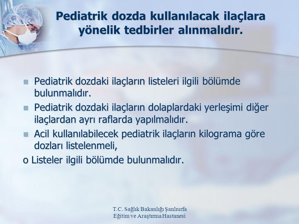 Pediatrik dozda kullanılacak ilaçlara yönelik tedbirler alınmalıdır.