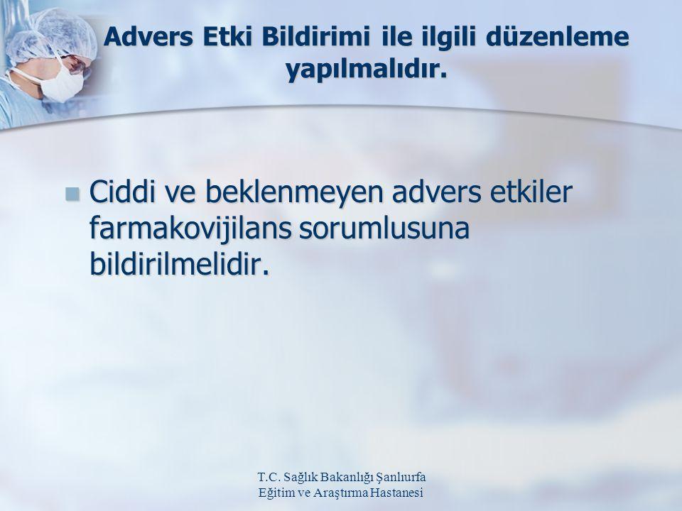 Advers Etki Bildirimi ile ilgili düzenleme yapılmalıdır.