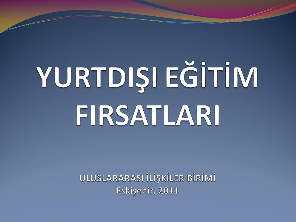 YURTDIŞI EĞİTİM FIRSATLARI ULUSLARARASI İLİŞKİLER BİRİMİ Eskişehir, 2011