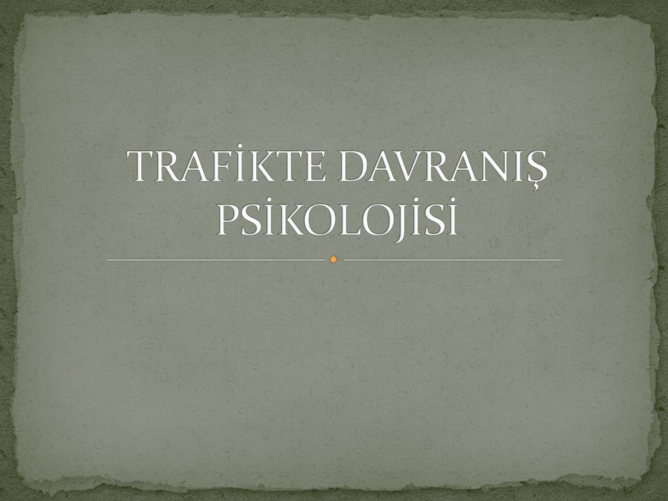 TRAFİKTE DAVRANIŞ PSİKOLOJİSİ