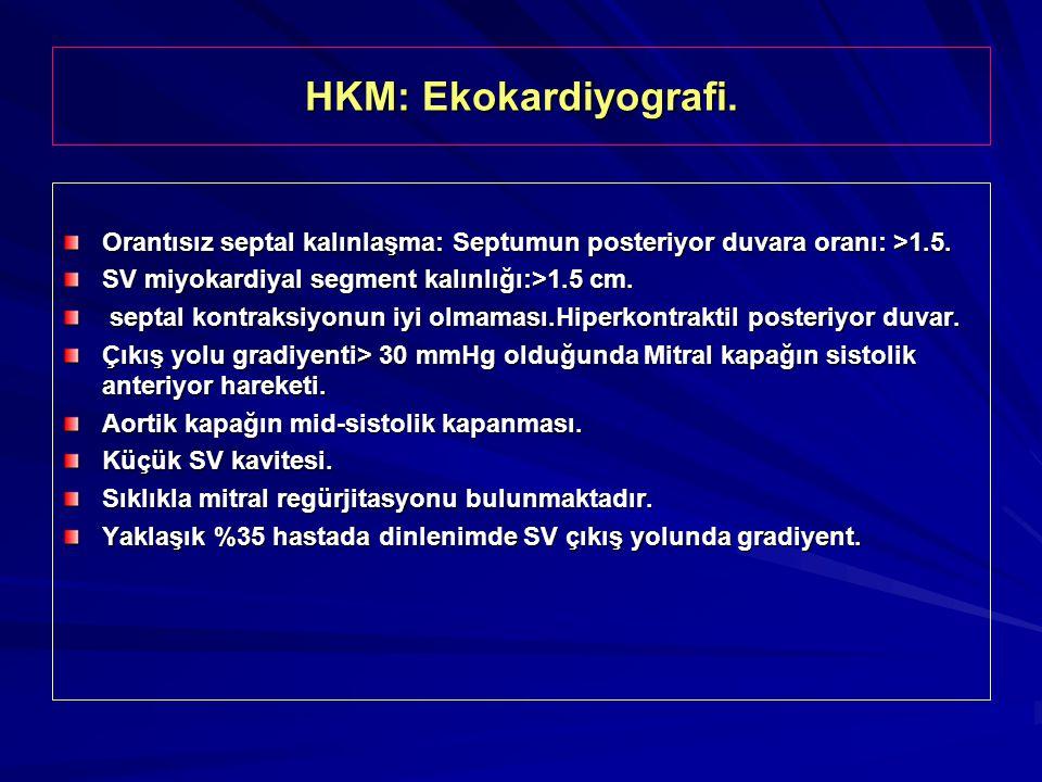 HKM: Ekokardiyografi. Orantısız septal kalınlaşma: Septumun posteriyor duvara oranı: >1.5. SV miyokardiyal segment kalınlığı:>1.5 cm.